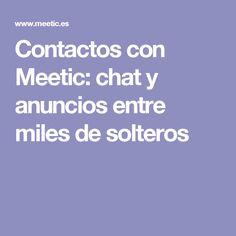 Contactos con Meetic: chat y anuncios entre miles de solteros