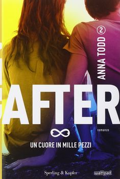 "Anna Todd ""After. Vol. 2: Un cuore in mille pezzi"" (Sperling & Kupfer)"