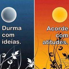 Sobre as duas imagens, em letras brancas lê-se os textos: Na imagem da lua: Durma com ideias. Na imagem do sol: Acorde com atitudes.