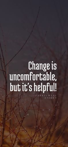Change is uncomfortable, but it's helpful! - Israelmore Ayivor New Quotes, Life Quotes, Gretchen Bleiler, Kirby Smart, Self Pity, Everyday Quotes, Brian Tracy, Dear Diary, Ways To Save