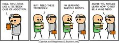 I may have a serious case of textbook addiction- Cyanide and Happiness