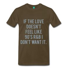 METALLIC SILVER PRINT! If The Love Doesn't Feel Like 90's R&B I Don't Want It, Premium T-Shirt