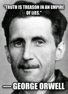Truth is treason in an empire of lies - George Orwell Quotable Quotes, Wisdom Quotes, Quotes To Live By, Me Quotes, Motivational Quotes, Inspirational Quotes, The Words, Nicola Tesla, Political Quotes