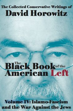 The Black Book of the American Left, Volume IV: Islamo-Fascism and the War Against the Jews