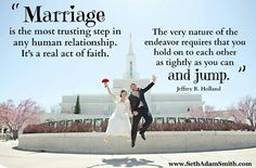 Most accurate quote about marriage I have seen yet!! I love me some Elder Holland