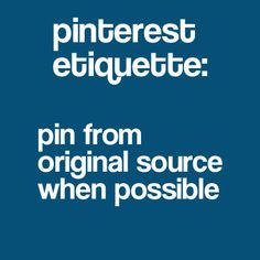 Miss Manners: Pinterest Style - from crafterminds.com <--- this is something I really try to do. When re-pinning I really try to click through at at least make sure  it goes to a site and is not just a picture that was pinned. I never even thought there would be etiquette but it makes sense!