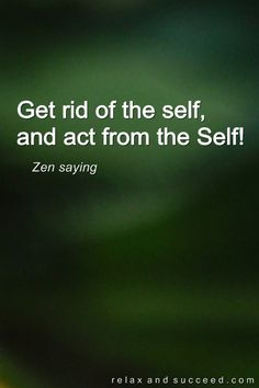 Zen saying regarding the ego.  1137 Relax and Succeed - Get rid of the self