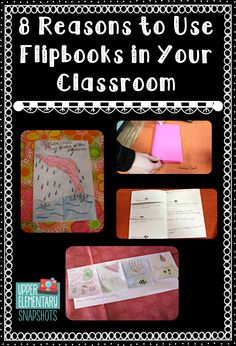 Upper Elementary Snapshots:  8 Reasons to Use Flipbooks in Your Classroom.