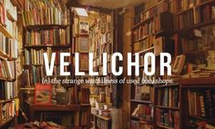 Most beautiful English words - Vellichor - Vellichor noun the strange wistfulness of used bookshops.