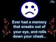 Yes, when I think of my mother who passed away Sept. 2009. Love you mom!