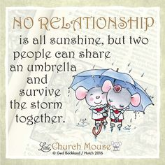 ❤❤❤ No Relationship is all sunshine, but two can share an umbrella and survive the storm together. Amen...Little Church Mouse. 2 March 2016 ❤❤❤