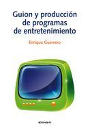 Guión y producción de programas de entretenimiento / Enrique Guerrero