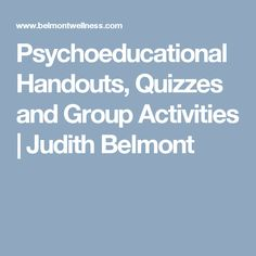 Psychoeducational Handouts, Quizzes and Group Activities | Judith Belmont