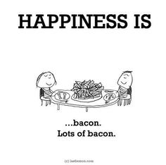 Happiness is Bacon. Lots of Bacon. Bacon Quotes, Food Quotes, Funny Quotes, Quotable Quotes, Funny Memes, Barbecue, Cute Happy Quotes, Chicken Bacon Alfredo, Bacon Funny