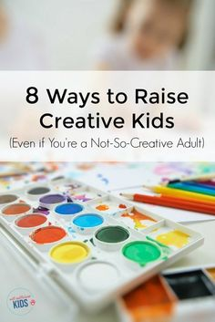 8 Ways to Raise Creative Kids: Want to raise creative kids but aren't sure how? The good news is that it's easier than you think. Here are 8 tips to get you started.