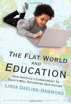 The Flat World and #Education: How America's Commitment to Equity Will Determine Our Future (Multicultural #Education)/Linda Darling-Hammond