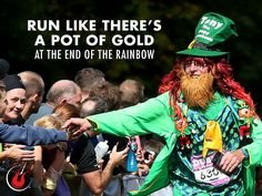 Run like there's a pot of gold at the end of the rainbow.