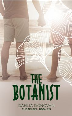 Author:  Dahlia Donovan   Title:  The Botanist   Series:  The Sin Bin, Book 3   Genre:  Gay Romance   Release Date:  August 26, 201...