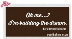 """Quote for entrepreneurs and small business owners: """"Oh me? I'm building the dream."""" @Tin Shingle, LLC @kjpixelated"""