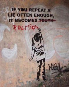 "street-art: "" vinylstatic: "" Banksy ♥ "" If you repeat a lie often enough, it becomes truth politics "" Urbane Kunst, Bansky, Political Art, Political Strategy, Political Beliefs, Political Discussion, Political Quotes, Political Issues, Street Art Graffiti"