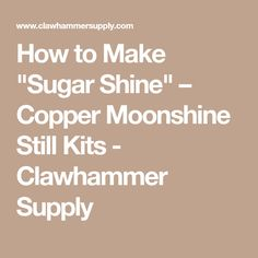 "How to Make ""Sugar Shine"" – Copper Moonshine Still Kits - Clawhammer Supply"