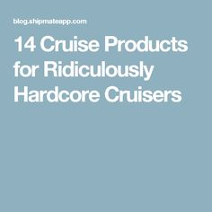 14 Cruise Products for Ridiculously Hardcore Cruisers