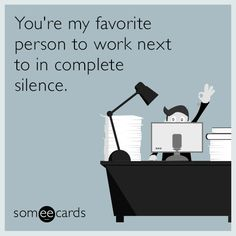 The best Workplace Memes and Ecards. See our huge collection of Workplace Memes and Quotes, and share them with your friends and family. Youre My Favorite Person, You're My Favorite, I Hate Work, Fun At Work, Work Memes, Work Humor, Office Humour, Work Funnies, Adventure Time Funny