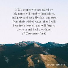 If My people who are called by My name will humble themselves and pray and seek My face and turn from their wicked ways then I will hear from heaven and will forgive their sin and heal their land. 2 Chronicles 7:14 #Prayer