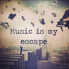 46445-Music-Is-My-Escape.jpg (498×500)
