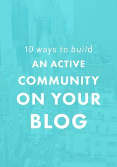10 Ways to Build an Active Community on Your Blog.   Do you feel discouraged when you share new blog posts and only get one comment? These tips for building an engaged community on your blog will pump up the volume and increase reader interaction!