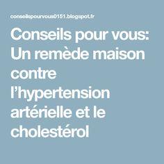 Conseils pour vous: Un remède maison contre l'hypertension artérielle et le cholestérol
