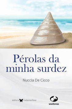 Tomo Literário: Pérolas da Minha Surdez - Nuccia De Cicco