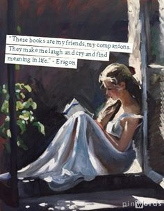 """These books are my friends, my companions. They make me laugh and cry and find meaning in life."" - #Eragon"