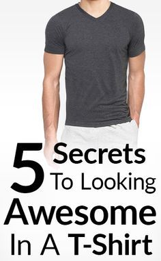 5 Secrets To Looking Great In A T-Shirt