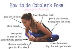 Oh, Cobbler's Pose, you are so weird. So beneficial (fantastic for runners as it stretches the feet and ankles, and for people who sit for long periods of time because it stretches the hips), but so weird. The thing that throws people off is the fact that you're supposed to peel open the feet like a book. Huh?