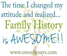 It all started with a bad attitude, but with a little prodding, turned into a great love and realization of the importance of family history!