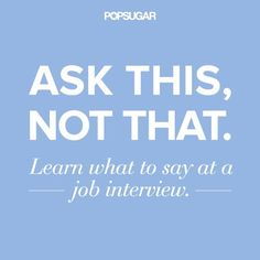 Ask This, Not That, at a #Job #Interview ... #careers