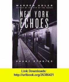 New York Echoes Stories of Love, Joy, Tragedy and Glory in New York City (9781590062173) Warren Adler , ISBN-10: 1590062175  , ISBN-13: 978-1590062173 ,  , tutorials , pdf , ebook , torrent , downloads , rapidshare , filesonic , hotfile , megaupload , fileserve