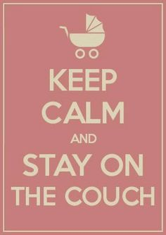 Stuck on bed rest? Remember: Keep Calm and Stay on the Couch. And check out my tips to survive bed rest!