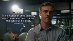 #SteveMurphy: In the world of drug dealers, you do what you think is right and hope for the best.  More on: http://www.magicalquote.com/series/narcos/ #narcos