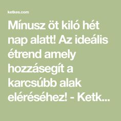 Mínusz öt kiló hét nap alatt! Az ideális étrend amely hozzásegít a karcsúbb alak eléréséhez! - Ketkes.com Kili, Nap, Food And Drink, Health Fitness, Weight Loss, Healthy Recipes, Healthy Foods, Math Equations, Cooking