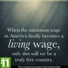 Raise the Minimum Wage. Otherwise, we continue being paid American slaves working for our corporate-ran American government