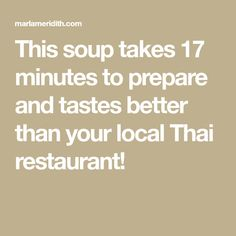 This soup takes 17 minutes to prepare and tastes better than your local Thai restaurant!