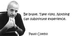 http://www.quotesvalley.com/images/50/be-brave-take-risks-nothing-can-substitute-experience2.jpg