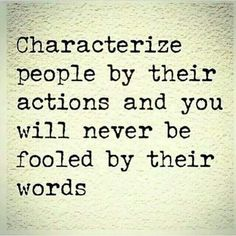 """""""Characterize people by their actions and you will never be fooled by their words."""" ~ Anonymous Actions speak louder than words. Quotable Quotes, Wisdom Quotes, Quotes To Live By, Left Me Quotes, Empathy Quotes, Karma Quotes, Truth Quotes, The Words, Great Quotes"""