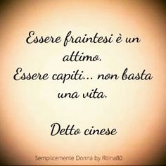 Essere fraintesi è un attimo. Essere capiti... non basta una vita. Detto cinese Italian Phrases, Italian Quotes, V Quote, Words Quotes, Quotes To Live By, Love Quotes, Famous Phrases, Life Inspiration, Sentences