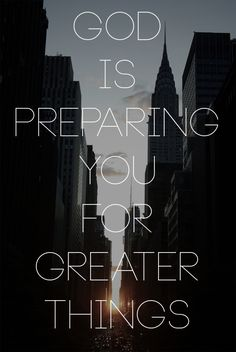 God is preparing you for greater things :)