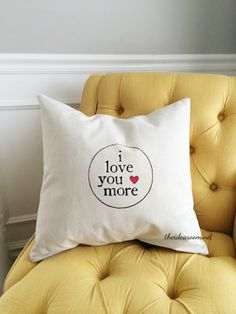 i love you more -cute pillow!