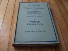 WILLIAM KINGSLAND The Gnosis Or Ancient Wisdom In the Christian Scriptures hc/dj