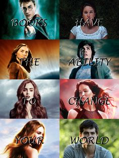 Books Have The Ability To Change Your World (Harry Potter, The Faults In Our Stars, The Host, Percy Jackson, The Mortal Instruments, The Hunger Games, Divergent, The Maze Runner)